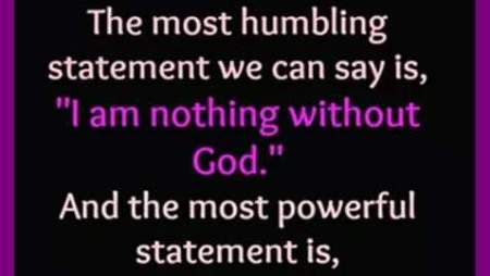 the-most-humbling-statement-we-can-say-is-i-am-nothing-without-god-and-the-most-powerful-statement-is-with-god-i-can-do-anything